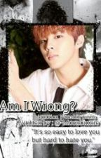 Am I wrong? - Up10tion Wooshin Fanfic - by -Moonbinnie