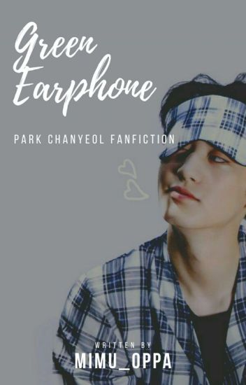 Green Earphone ... (EXO Chanyeol)