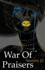War of Praisers by BelovedDarkStranger