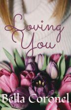 Loving You - Book 1 by BellaCoronelBraini