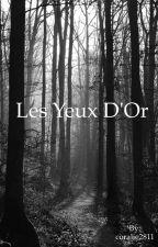 Les Yeux D'Or (Terminé) by coralie2811
