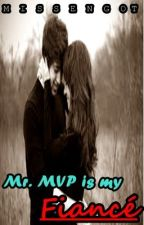 Mr. MVP is my Fiancé by MissEngot