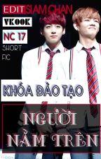 [VKOOK / NC-17] [ShortFic] Khóa Đào Tạo Người Nằm Trên [Edit] by Siamchan
