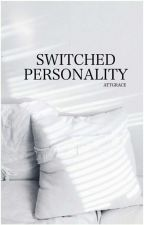 Switched Personality by AttGrace