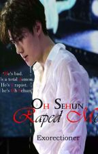 Oh Sehun Raped Me by Exorectioner