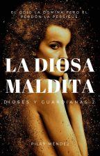 La Diosa Maldita. (Dioses Y Guardianas 2) by PilarMendez_MI