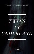 Twins In Underland (Fanfiction) by PeaceOutDragons