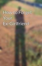 How to Forget Your Ex-Girlfriend by ReaderRaider