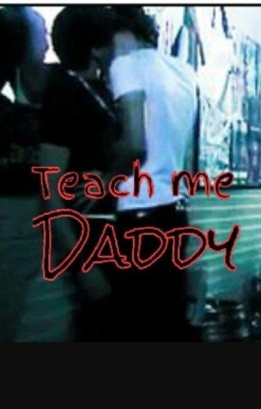 Teach me Daddy (On Hold) - .1. - Wattpad