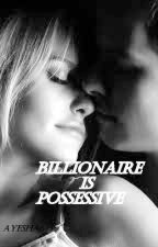Billionaire is Possessive by ayesha645