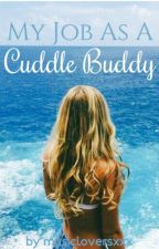 My Job As A Cuddle Buddy (ON HOLD) by musicloversxxx