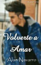 Volverte a Amar #NEI2 (Alan Navarro) by AlanftJos