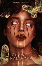 Flawed Kalopsia by aciddaisies_