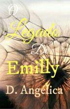O Legado de Emilly by AngelicaD93