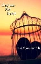 Capture My Heart by MadisonDuhl