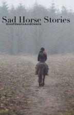 Sad Horse Stories by HoofBeatsAndOxers