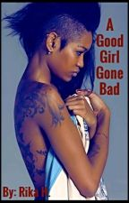 A Good Girl Gone Bad by Sagittarius85