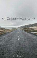 << Creepypastas >> by Shizuku_