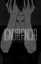 ||IGNORANCIA|| /Yaoi/ by Solitary-Wolf