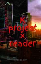 K project x reader by hetalia1ve