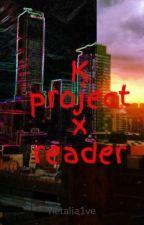 K project x reader by hetalia1ve