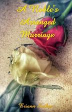 A Noble's Arranged Marriage by Erifyli
