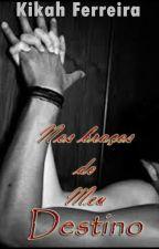 Nos braços do meu Destino by kikahferreira