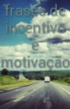 frases de incentivo e motivação by silvana2030
