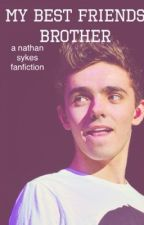 my bestfriends brother: Nathan Sykes Fanfiction. {COMPLETED} by rejectmuke
