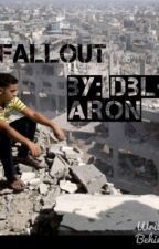 The Fallout (on hold) by Dbl-Aron