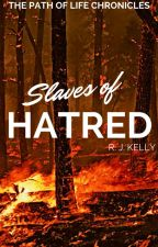 Slaves of Hatred {Book #2 in The Path of Life Chronicles} by RootsBeforeBranches