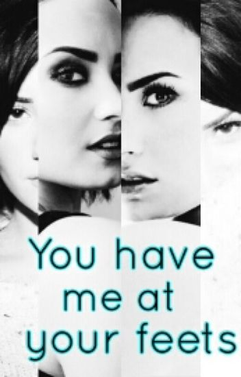 You have me at your feets (Demi y Tu)