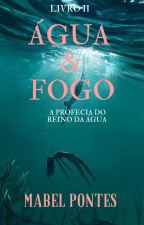 Água e Fogo: A Profecia da água by IsinhaCabral01