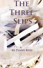 The Three Slips by PennyReid