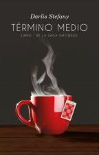 Término Medio ( #1 Saga InfoNews) by darlis_steff