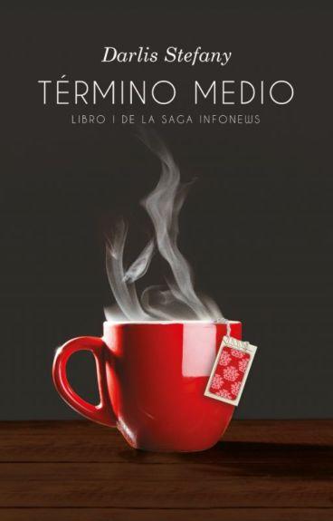 Término Medio ( #1 Saga InfoNews)