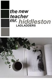 The New Teacher Mr. Hiddleston↠ Tom Hiddleston | ✓ by LadLadders