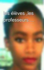 les élèves ,les professeurs.... by solenedescastanguy