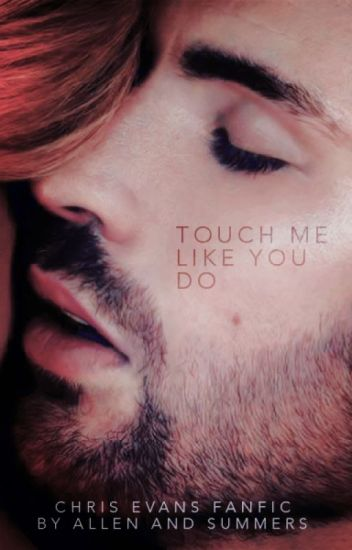 Touch me like you do © | Chris Evans.