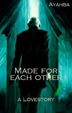 Made For Each Other - Draco Malfoy [completed] by Ayahba
