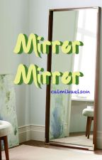 Mirror Mirror (TVD/TO Fanfic) by CalMikaelson