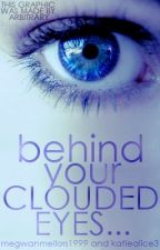 Behind Your Clouded Eyes... by megwanmellors1999