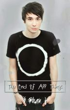 The End of All Things { Phan FF } *ON HOLD* by overcstkid