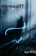 Me? A werewolf? by AjaWillingham