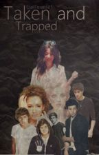 Taken and Trapped ( One Direction Fanfic) by ChloTays101