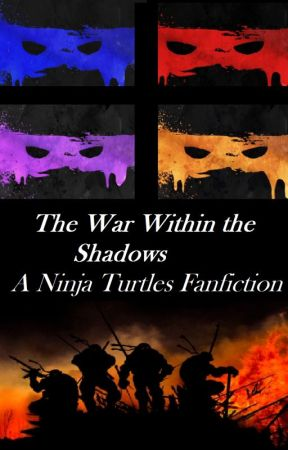 (ON HOLD) The War Within the Shadows (A Ninja Turtles Fanfiction) by TMNT-Queen