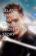 LELAND CHAPMAN AND DAKOTACHAPMAN PROTECTION STORY by JACE_SHADOWHUNTER