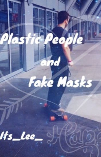 Plastic People & Fake Masks