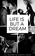Life Is But A Dream(Completo) by GabyKnowles9