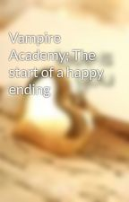 Vampire Academy; The start of a happy ending by HayleeLove1